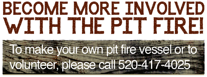 to make your own pit fire vessel or to volunteer 520-417-4025